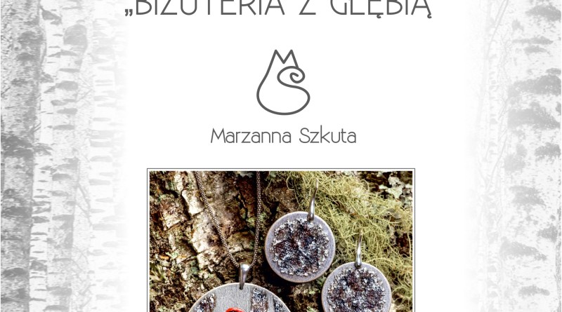 Zaproszenie wernisaż pt. Biżuteria z głębią, Marzanna Szkuta